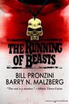 The Running of Beasts ebook by Bill Pronzini, Barry N. Malzberg