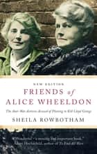 Friends of Alice Wheeldon - The Anti-War Activist Accused of Plotting to Kill Lloyd George ebook by Sheila Rowbotham