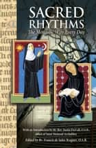 Sacred Rhythms - The Monastic Way Every Day ebook by Brother Francis Wagner, O.S.B., Rev. Justin DuVall