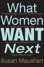 What Women Want Next ebook by Susan Maushart