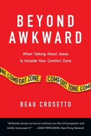 Beyond Awkward - When Talking About Jesus Is Outside Your Comfort Zone ebook by Beau Crosetto,Dave Ferguson