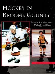 Hockey in Broome County ebook by Marvin A. Cohen,Michael J. McCann