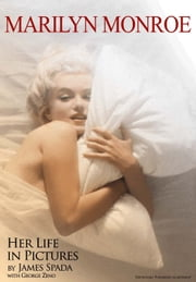 Marilyn Monroe - Her Life in Pictures ebook by James Spada,George Zeno