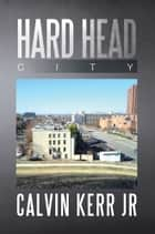 Hard Head City ebook by Calvin Kerr Jr