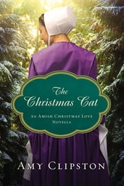 The Christmas Cat - An Amish Christmas Love Novella ebook by Kobo.Web.Store.Products.Fields.ContributorFieldViewModel