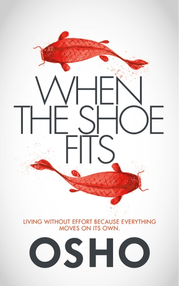 When the Shoe Fits - Stories of the Taoist Mystic Chuang Tzu ebook by Osho