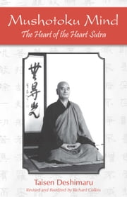 Mushotoku Mind - The Heart of the Heart Sutra ebook by Taisen Deshimaru, Richard Collins