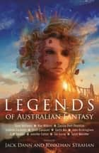 Legends of Australian Fantasy ebook by Jack Dann, Jonathan Strahan