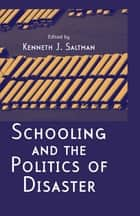 Schooling and the Politics of Disaster ebook by Kenneth J. Saltman