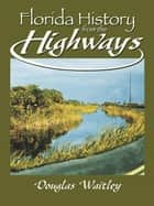 Florida History from the Highways ebook by Douglas Waitley