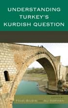 Understanding Turkey's Kurdish Question ebook by Fevzi Bilgin,Ali Sarihan,Djene Rhys Bajalan,Oral Çalislar,Fuat Keyman,Umut Özkirimli,Cengiz Çandar,Michael M. Gunter,Kilic Bugra Kanat,Hugh Pope,Gökhan Bacik,Bezen B. Coskun,Mustafa Gurbuz,Dogan Koç,H. Akin Ünver,Joshua W. Walker