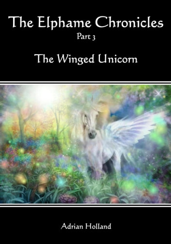 The Elphame Chronicles: Part 3 - The Winged Unicorn ebook by Adrian Holland