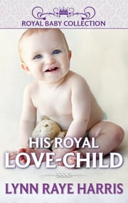 His Royal Love-Child ebook by Lynn Raye Harris