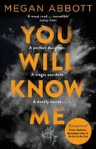You Will Know Me - A Gripping Psychological Thriller from the Author of The End of Everything ebook by Megan Abbott