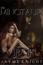 The Minotaur and the Virgin ebook by Jayme Knight