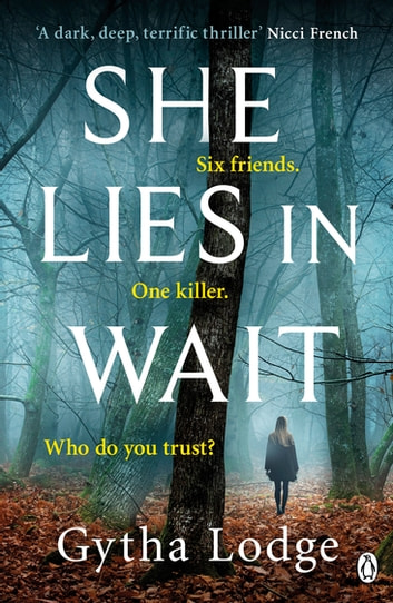 She Lies in Wait - Six friends. One killer. Who do you trust? eBook by Gytha Lodge