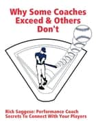 Why Some Coaches Exceed & Others Don't ebook by Rick Saggese