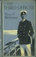 The Third Officer - A Present-day Pirate Story eBook by Percy F. Westerman