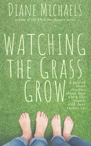 Watching the Grass Grow - A Pair of Short Stories ebook by Diane Michaels