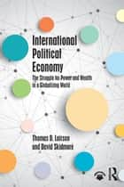International Political Economy - The Struggle for Power and Wealth in a Globalizing World ebook by Thomas D. Lairson, David Skidmore