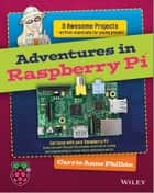 Adventures In Raspberry Pi ebook by Carrie Anne Philbin