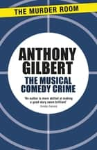 The Musical Comedy Crime ebook by Anthony Gilbert