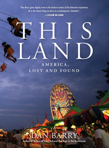 This Land - America, Lost and Found ebook by Dan Barry