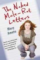 The Naked Mole-Rat Letters ebook by Mary Amato