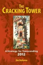 The Cracking Tower - A Strategy for Transcending 2012 ebook by