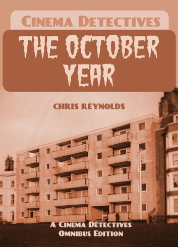 Cinema Detectives: The October Year ebook by Chris Reynolds