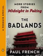 The Badlands - More Stories from Midnight in Peking (A Penguin Special) ebook by Paul French