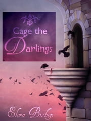 Cage the Darlings (An Original Lesbian Fairy Tale) ebook by Elora Bishop
