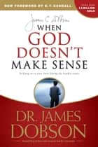 When God Doesn't Make Sense ebook by James C. Dobson, R. T. Kendall
