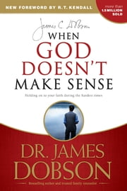 When God Doesn't Make Sense ebook by James C. Dobson,R. T. Kendall