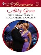 The Brazilian's Blackmail Bargain ebook by Abby Green