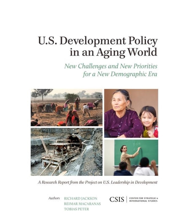 U.S. Development Policy in an Aging World - New Challenges and New Priorities for a New Demographic Era ebook by Reimar Macaranas,Tobias Peter,Richard Jackson, Director, National Centre for Peace and Conflict Studies, University of Otago, New Zealand