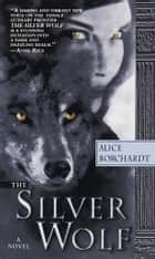 The Silver Wolf ebook by Alice Borchardt