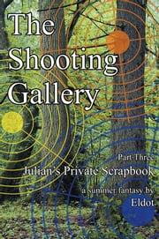 The Shooting Gallery - Julian's Private Scrapbook Part 3 ebook by Eldot