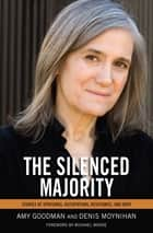 The Silenced Majority - Stories of Uprisings, Occupations, Resistance, and Hope ebook by Amy Goodman, Denis Moynihan, Michael Moore