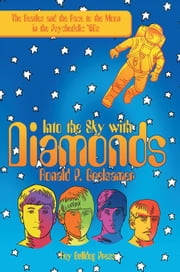 Into the Sky with Diamonds - The Beatles and the Race to the Moon in the Psychedelic '60S ebook by Ronald P. Grelsamer