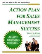 Action Plan For Sales Management Success ebook by Susan A. Enns