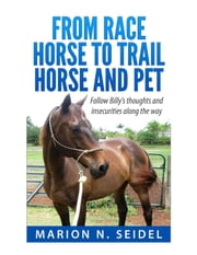 From Race Horse to Trail Horse and Pet ebook by Marion N. Seidel
