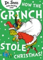 How the Grinch Stole Christmas! ebook by Rik Mayall, Dr. Seuss, Dr. Seuss