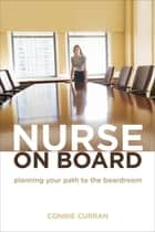 Nurse on Board: Planning Your Path to the Boardroom ebook by Connie Curran, EdD, RN, FAAN