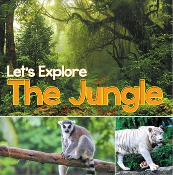 Let's Explore the Jungle - Wildlife Books for Kids ebook by Baby Professor