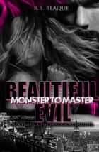 Beautiful Evil Monster to Master (the Collection) ebook by B.B. Blaque