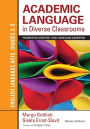 Academic Language in Diverse Classrooms: English Language Arts, Grades 3-5 - Promoting Content and Language Learning ebook by Gisela Ernst-Slavit,Dr. Margo Gottlieb