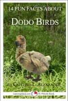 14 Fun Facts About Dodo Birds: A 15-Minute Book ebook by Caitlind L. Alexander