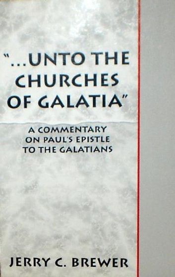 paul s letter to the galatians unto the churches of galatia quot a commentary on paul 39 s 23916 | unto the churches of galatia a commentary on paul s epistle to the galatians