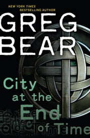 City at the End of Time ebook by Greg Bear